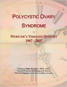 PCOS Book – Polycystic Ovary Syndrome: Webster's Timeline History, 1967 – 2007
