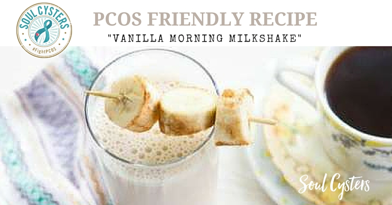 PCOS Friendly Recipe – Vanilla Morning Milkshake