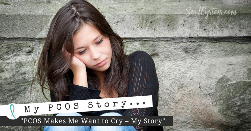 PCOS Makes Me Want to Cry – My Story